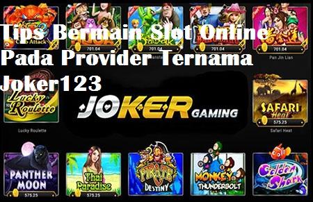Tips Bermain Slot Online Pada Provider Ternama Joker123