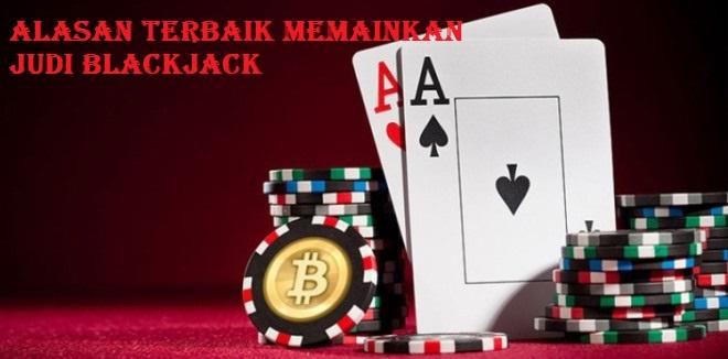 Alasan Terbaik Memainkan Judi Blackjack